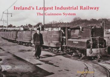 Ireland's Largest Industrial Railway - The Guinness System, by Hugh Oram